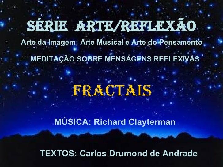 SÉRIE  ARTE/REFLEXÃO Arte da Imagem; Arte Musical e Arte do Pensamento MEDITAÇÃO SOBRE MENSAGENS REFLEXIVAS FRACTAIS MÚSIC...