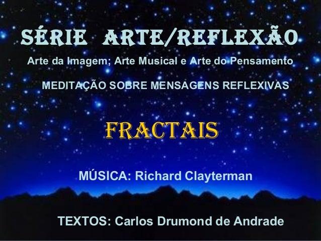 SÉRIE ARTE/REFLEXÃO Arte da Imagem; Arte Musical e Arte do Pensamento MEDITAÇÃO SOBRE MENSAGENS REFLEXIVAS FRACTAIS MÚSICA...