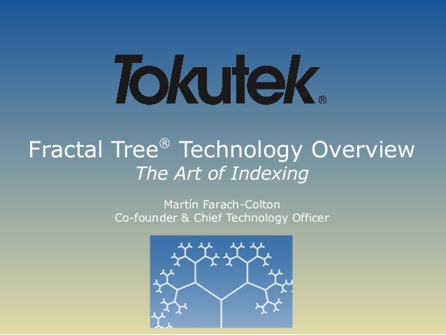 Fractal Tree® Technology Overview The Art of Indexing Martín Farach-Colton Co-founder & Chief Technology Officer
