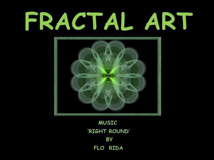FRACTAL ART MUSIC ' RIGHT ROUND' FLO  RIDA BY