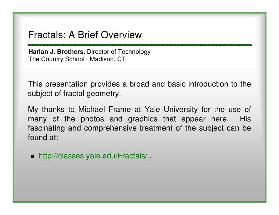 Fractals: A Brief OverviewHarlan J. Brothers, Director of TechnologyThe Country School Madison, CTThis presentation provid...