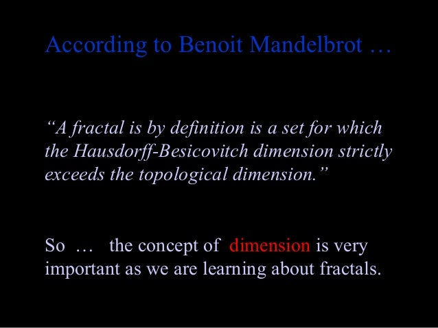 A definition of mandelbrot set and fractals according to benoit mandelbrot a mathematician
