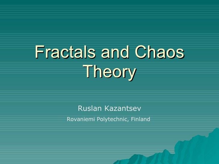 Fractals and Chaos Theory Ruslan Kazantsev Rovaniemi Polytechnic, Finland