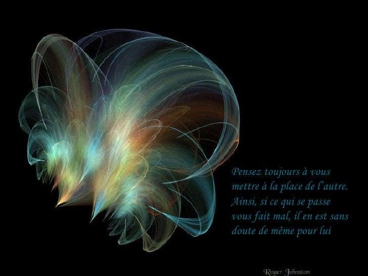 Pensez toujours à vous  mettre à la place de l'autre. Ainsi, si ce qui se passe vous fait mal, il en est sans doute de mêm...
