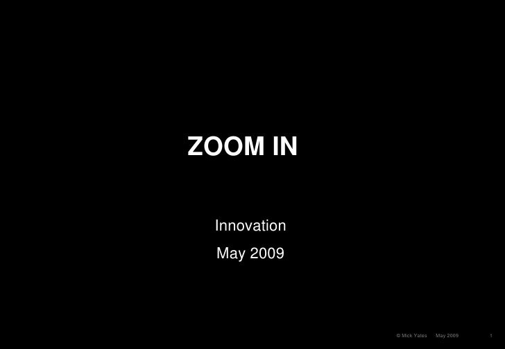 Zoom In  ZOOM IN   Innovation  May 2009                   © Mick Yates   May 2009   1