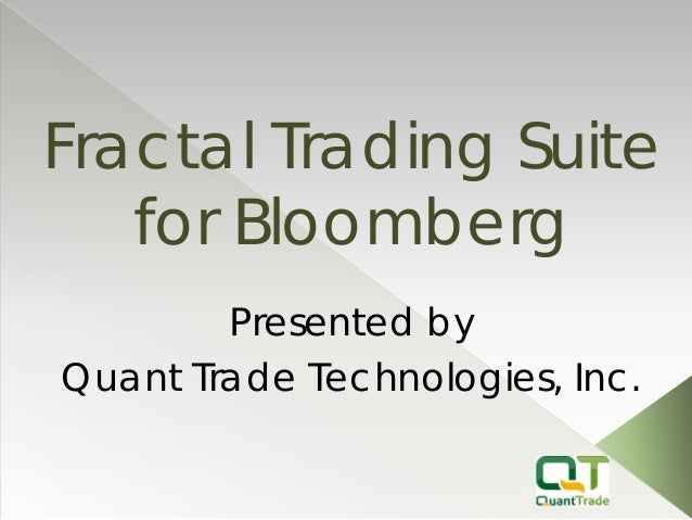 Fractal Trading Suite for Bloomberg  Presented by  Quant Trade Technologies, Inc.