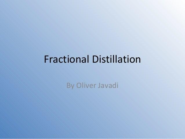 Fractional Distillation  By Oliver Javadi