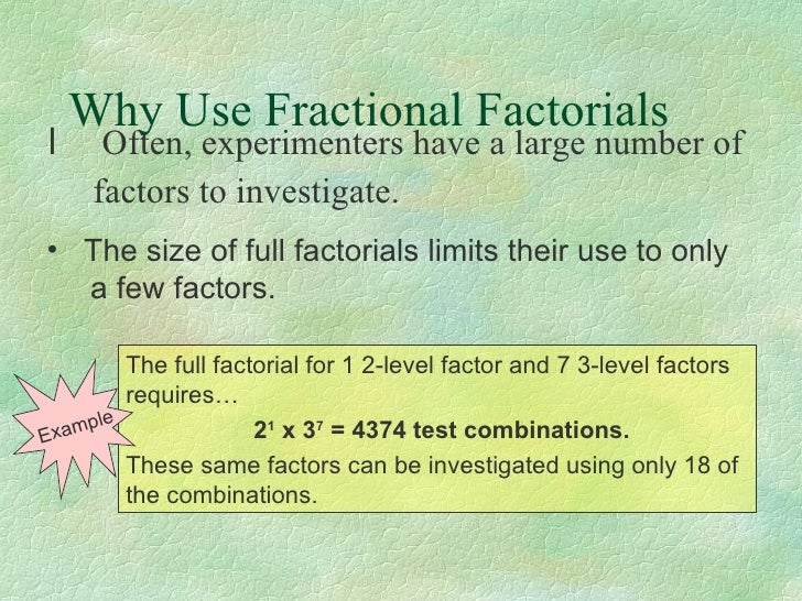 5 Why Use Fractional Factorials