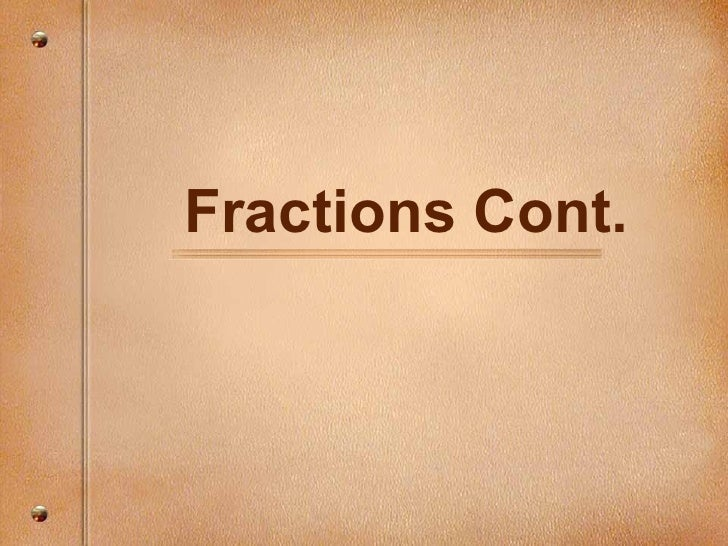 Fractions Cont.