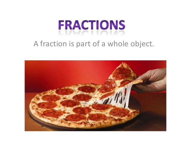 A fraction is part of a whole object.