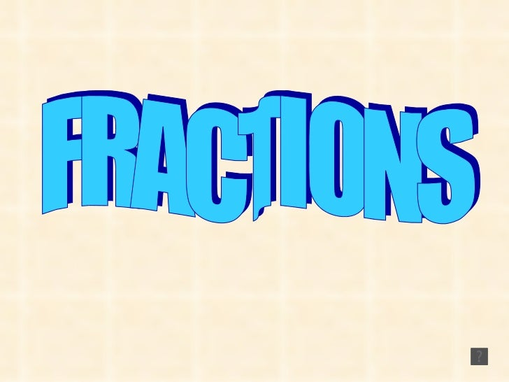 FRACTIONS                1                4 is coloured58 is coloured