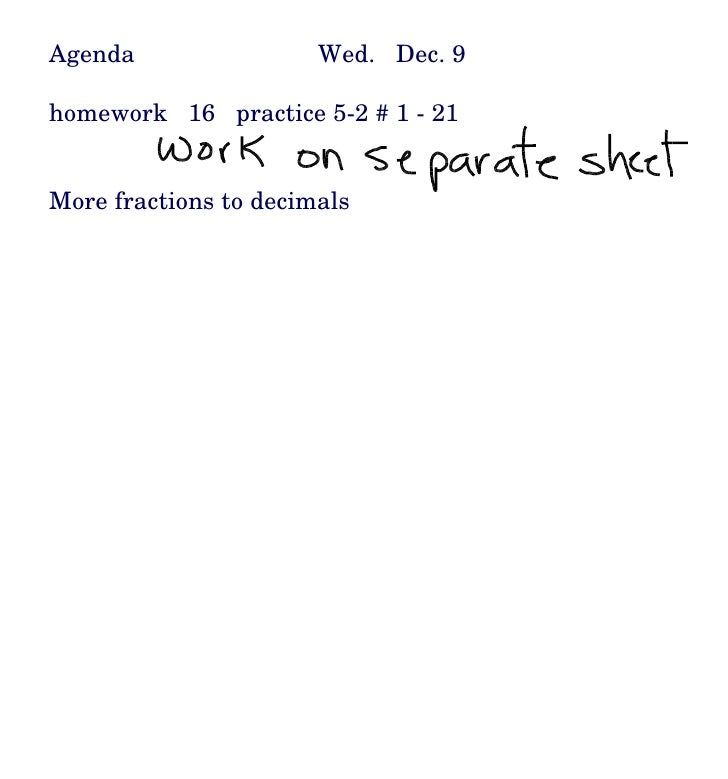 Agenda  Wed.  Dec. 9 homework  16  practice 5-2 # 1 - 21 More fractions to decimals