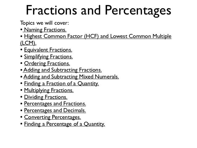 Fractions and PercentagesTopics we will cover:• Naming Fractions.• Highest Common Factor (HCF) and Lowest Common Multiple(...