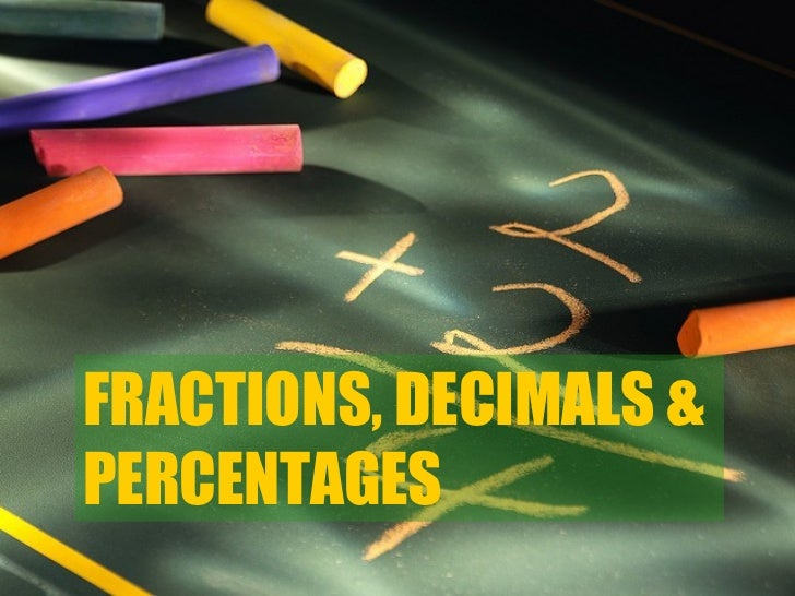Fractions, Decimals and Percentages <ul><li>Type your name and send: </li></ul>Next Page FRACTIONS, DECIMALS &  PERCENTAGES