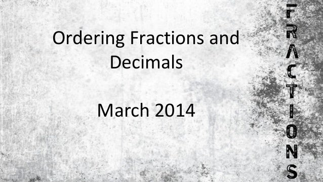 Ordering Fractions and Decimals March 2014