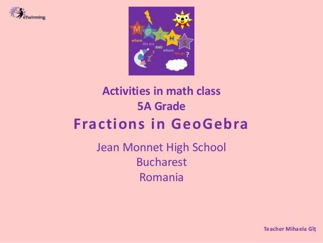 Activities in math class 5A Grade Fractions in GeoGebra Jean Monnet High School Bucharest Romania Teacher Mihaela Gîț