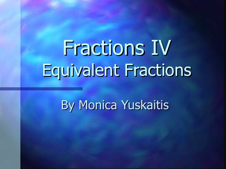 Fractions IV Equivalent Fractions By Monica Yuskaitis