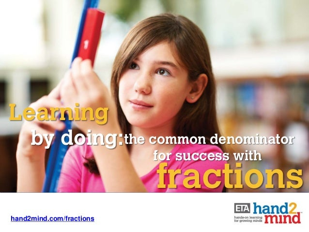 Learning     by doing:the common denominator                          for success with                          fractionsh...