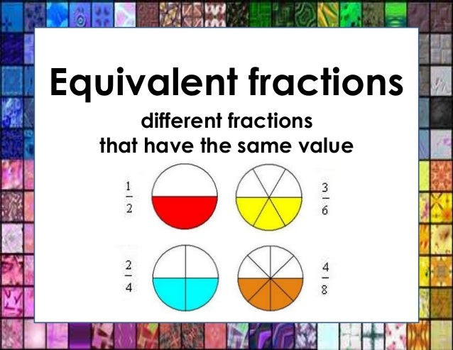 equivalent fractions different fractions that have the same value 13