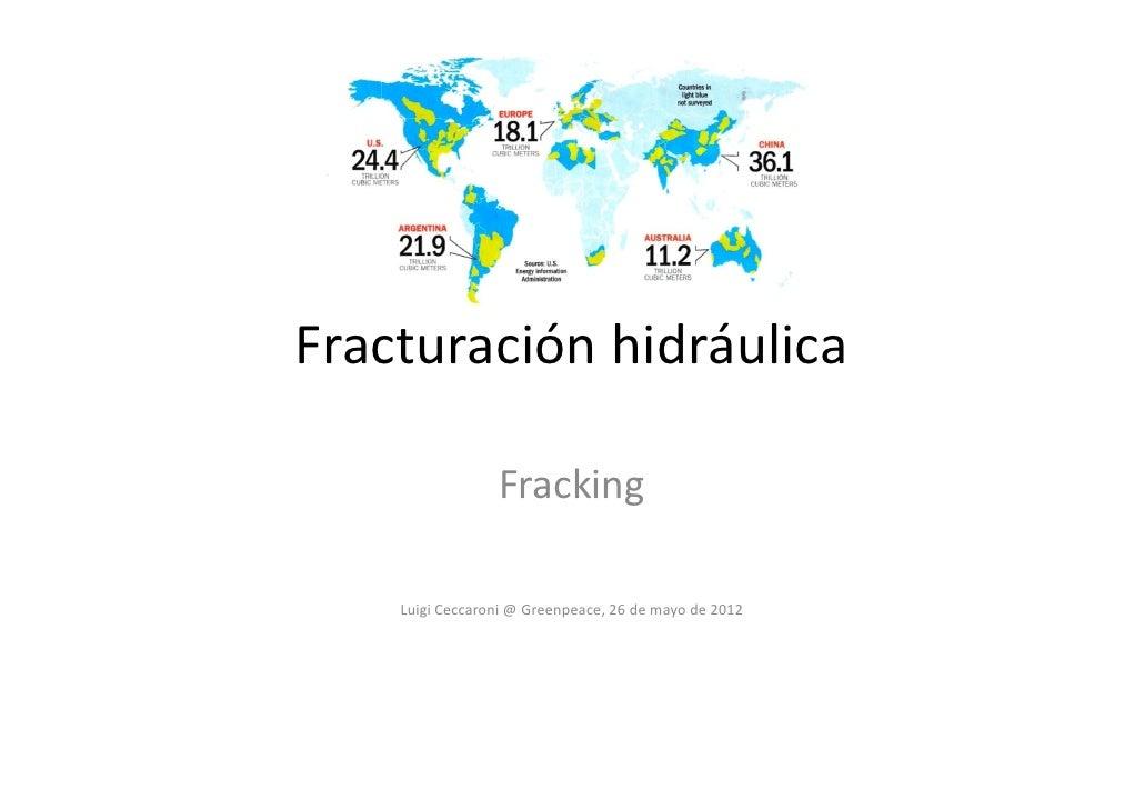 Fracturaciónhidráulica                 Fracking    LuigiCeccaroni@Greenpeace,26demayode2012