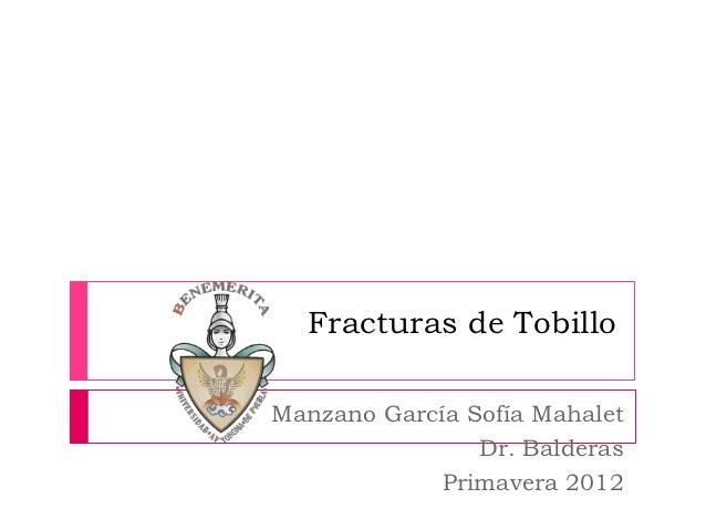 Fracturas de TobilloManzano García Sofía Mahalet                Dr. Balderas             Primavera 2012