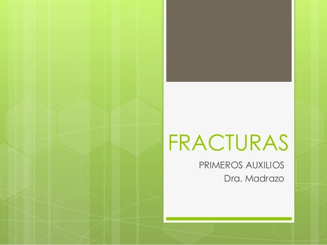 FRACTURAS PRIMEROS AUXILIOS Dra. Madrazo