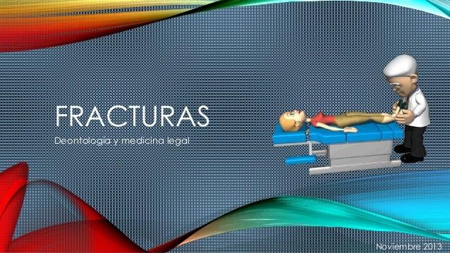 FRACTURAS Deontología y medicina legal Noviembre 2013