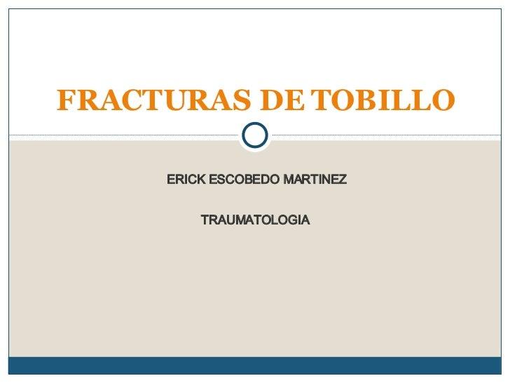 ERICK ESCOBEDO MARTINEZ TRAUMATOLOGIA  FRACTURAS DE TOBILLO