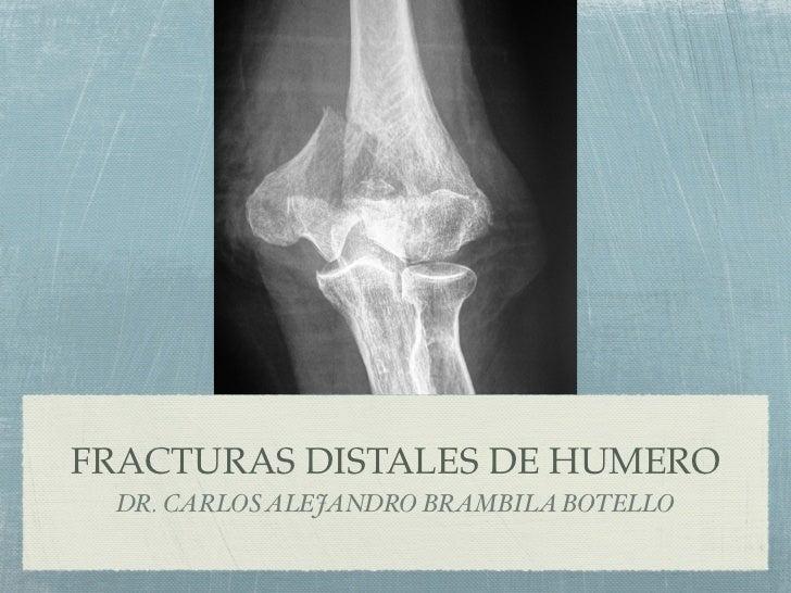 FRACTURAS DISTALES DE HUMERO DR. CARLOS ALEJANDRO BRAMBILA BOTELLO