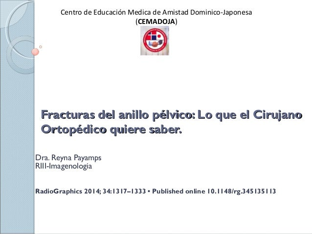Fracturas del anillo pélvico: Lo que el CirujanoFracturas del anillo pélvico: Lo que el Cirujano Ortopédico quiere saber.O...