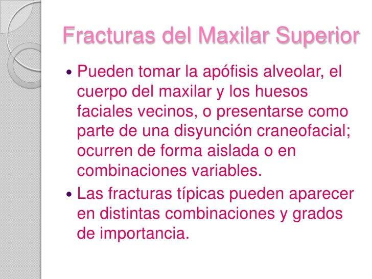 Fracturas del Maxilar Superior<br />Pueden tomar la apófisis alveolar, el cuerpo del maxilar y los huesos faciales vecinos...