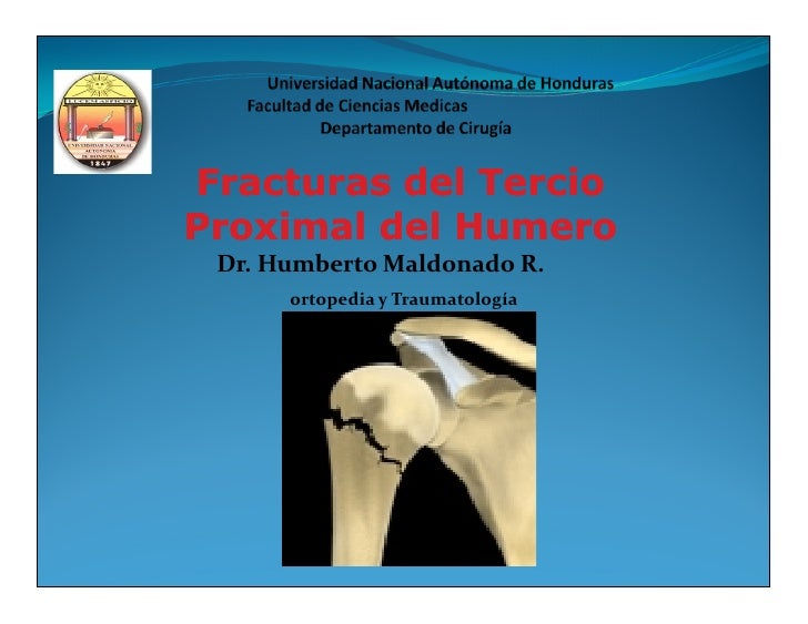 Fracturas del TercioProximal del Humero Dr. Humberto Maldonado R.      ortopedia y Traumatología