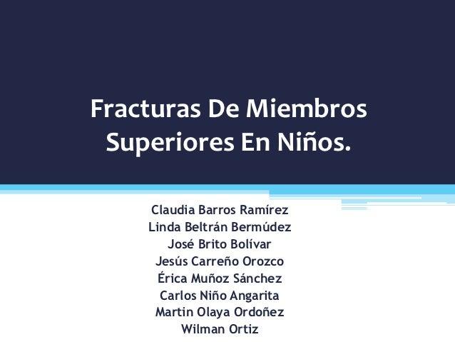Fracturas De Miembros Superiores En Niños.    Claudia Barros Ramírez    Linda Beltrán Bermúdez        José Brito Bolívar  ...