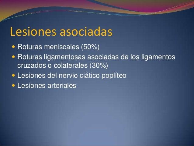Complicaciones  Lesión de arteria poplítea  Sx. Compartimental  Lesiones meniscales asociadas  Lesión del nervio ciáti...