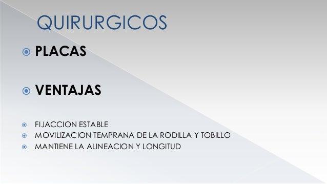 QUIRURGICOS  PLACAS  INDICACIONES RELATIVAS  PACIENTE POLITRAUMATIZADO  FRACTURAS ABIERTAS  PERDIDA TARDIA DE LA REDU...