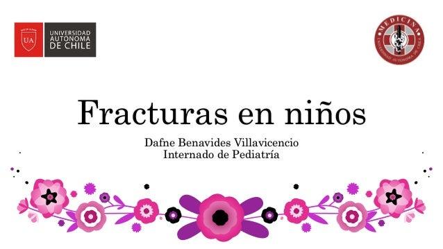 Fracturas en niños Dafne Benavides Villavicencio Internado de Pediatría
