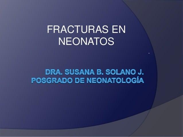 FRACTURAS EN NEONATOS .