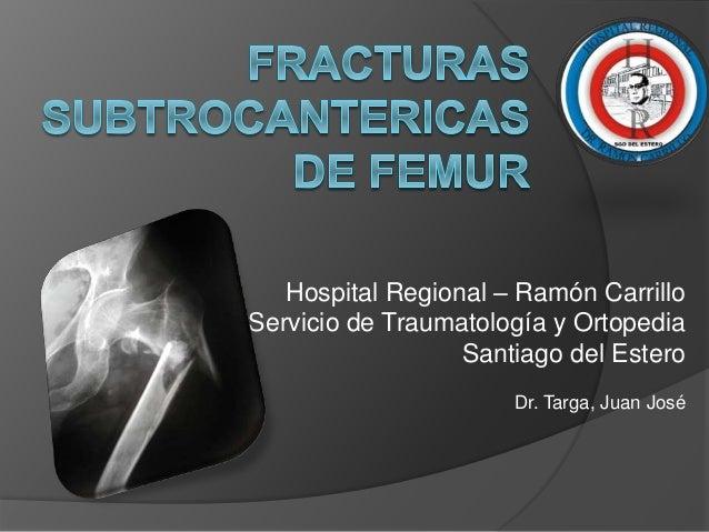 Hospital Regional – Ramón Carrillo  Servicio de Traumatología y Ortopedia  Santiago del Estero  Dr. Targa, Juan José