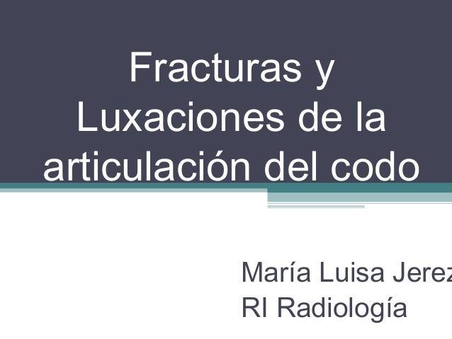 Fracturas y  Luxaciones de laarticulación del codo           María Luisa Jerez           RI Radiología