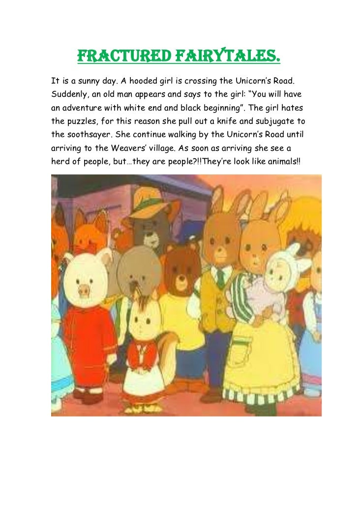 FRACTURED FAIRYTALES.It is a sunny day. A hooded girl is crossing the Unicorn's Road.Suddenly, an old man appears and says...
