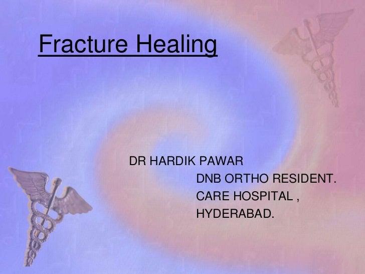 Fracture Healing<br />DR HARDIK PAWAR<br /> DNB ORTHO RESIDENT.<br />                    CARE HOSPITAL ,<br />            ...