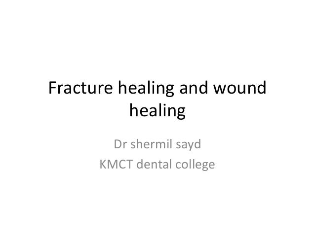 Fracture healing and wound healing Dr shermil sayd KMCT dental college