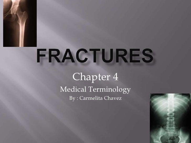 Fractures<br />Chapter 4<br />Medical Terminology<br />By : Carmelita Chavez<br />