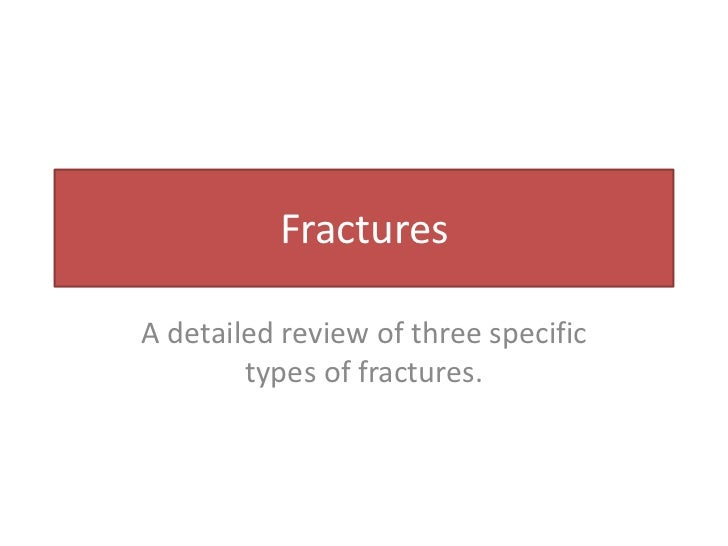 Fractures<br />A detailed review of three specific types of fractures. <br />