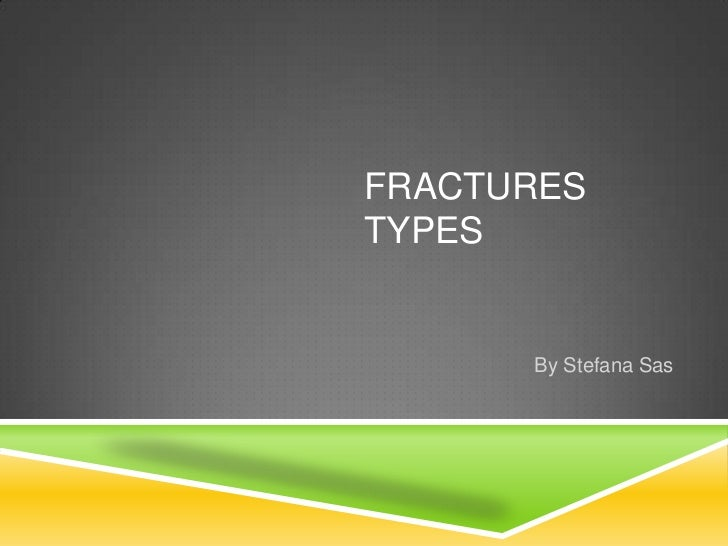 fractures  Types <br />By Stefana Sas<br />
