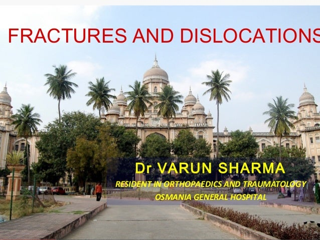FRACTURES AND DISLOCATIONS            Dr VARUN SHARMA        RESIDENT IN ORTHOPAEDICS AND TRAUMATOLOGY                  OS...