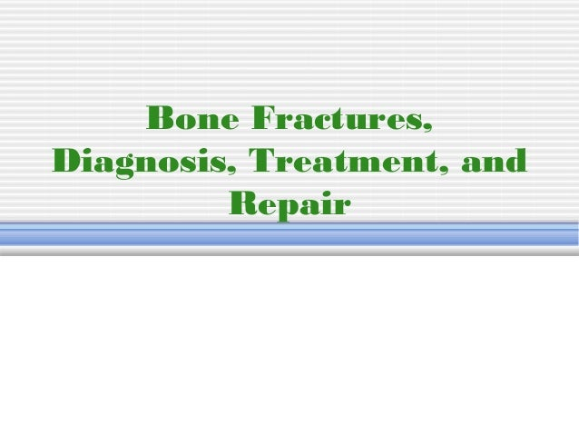 Bone Fractures, Diagnosis, Treatment, and Repair