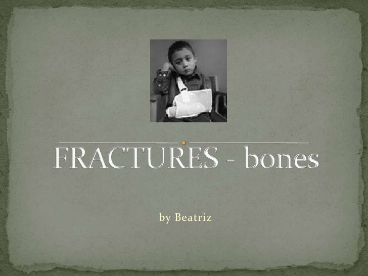 FRACTURES - bones<br />by Beatriz <br />