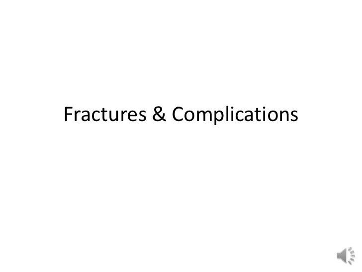 Fractures & Complications