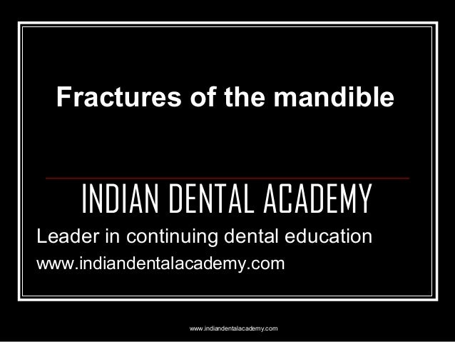 Fractures of the mandible  INDIAN DENTAL ACADEMY Leader in continuing dental education www.indiandentalacademy.com  www.in...